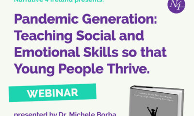 Dr Michele Borba will host a webinar 'Pandemic Generation' with Narrative 4 Ireland on May 6th, focusing on teaching the youth vital skills to thrive and flourish.