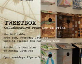 Limerick Printmakers in the Belltable TWEETBOX – Collaborative Practice in Print